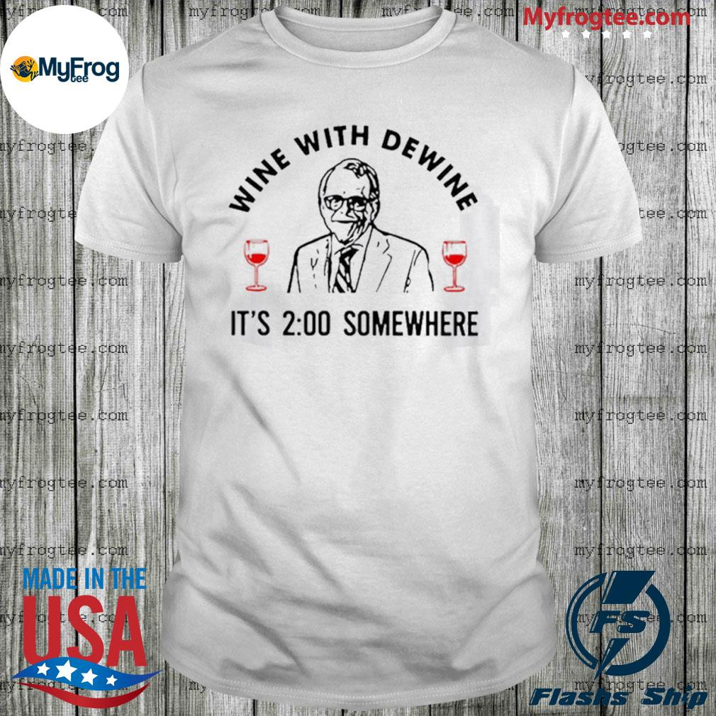 Wine with dewine it's 2 o'clock somewhere Mike DeWine shirt