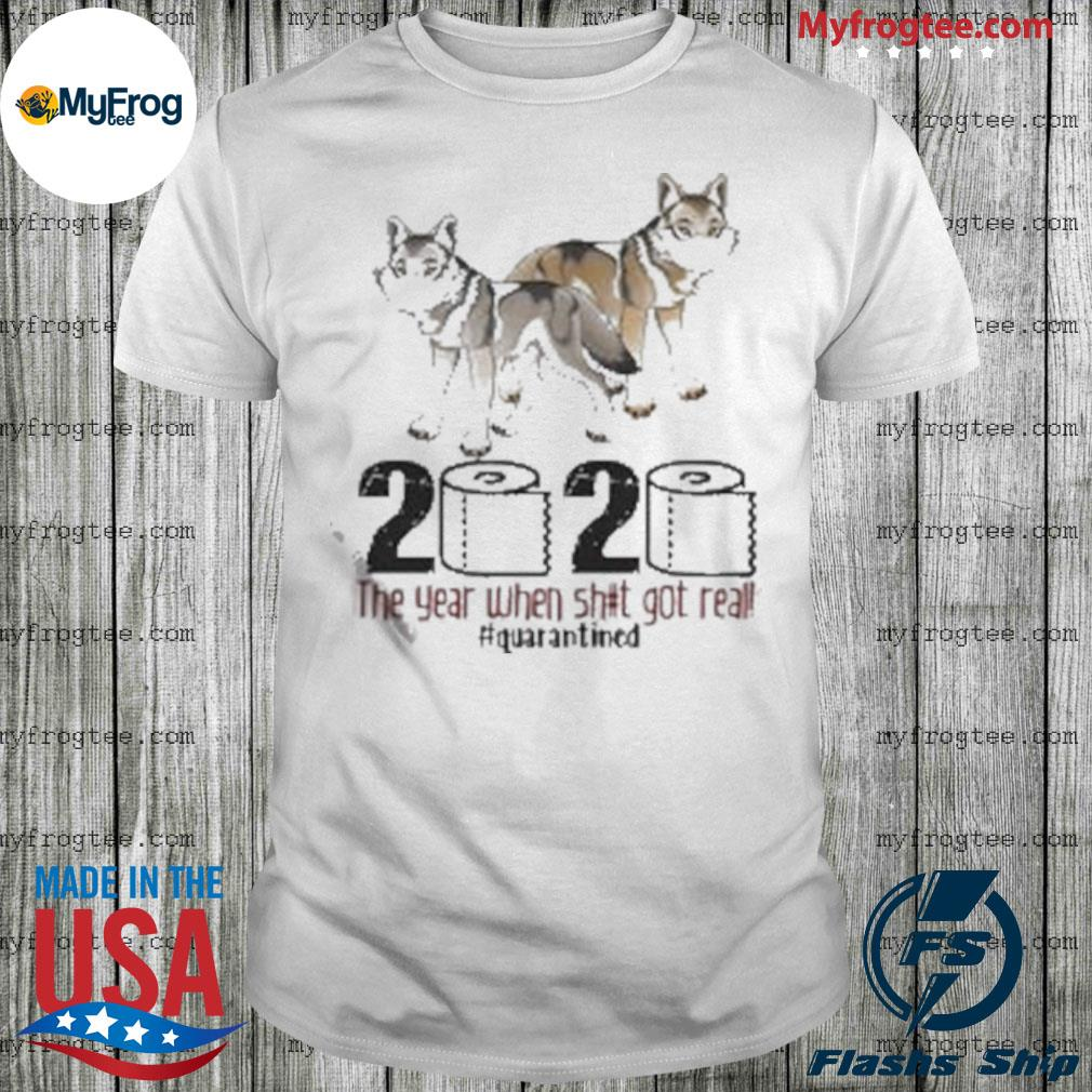Wolf 2020 the year when shit got real quarantined shirt
