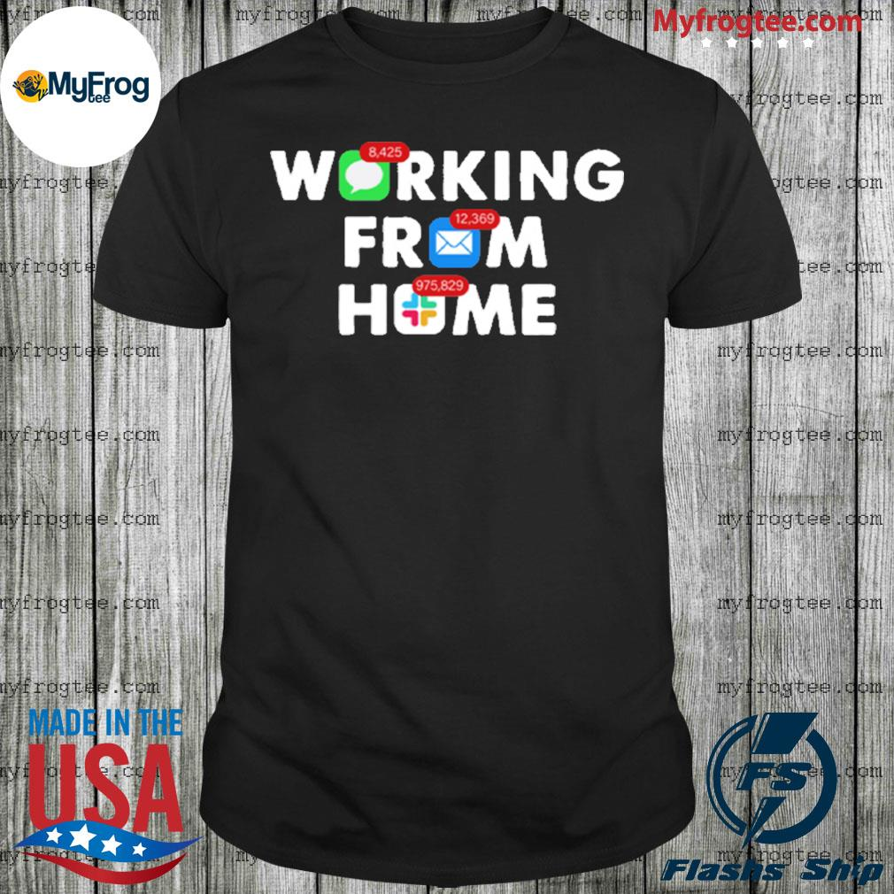 Working from home notifications shirt