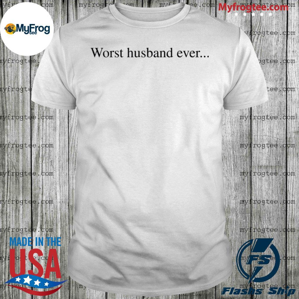Worst husband ever shirt