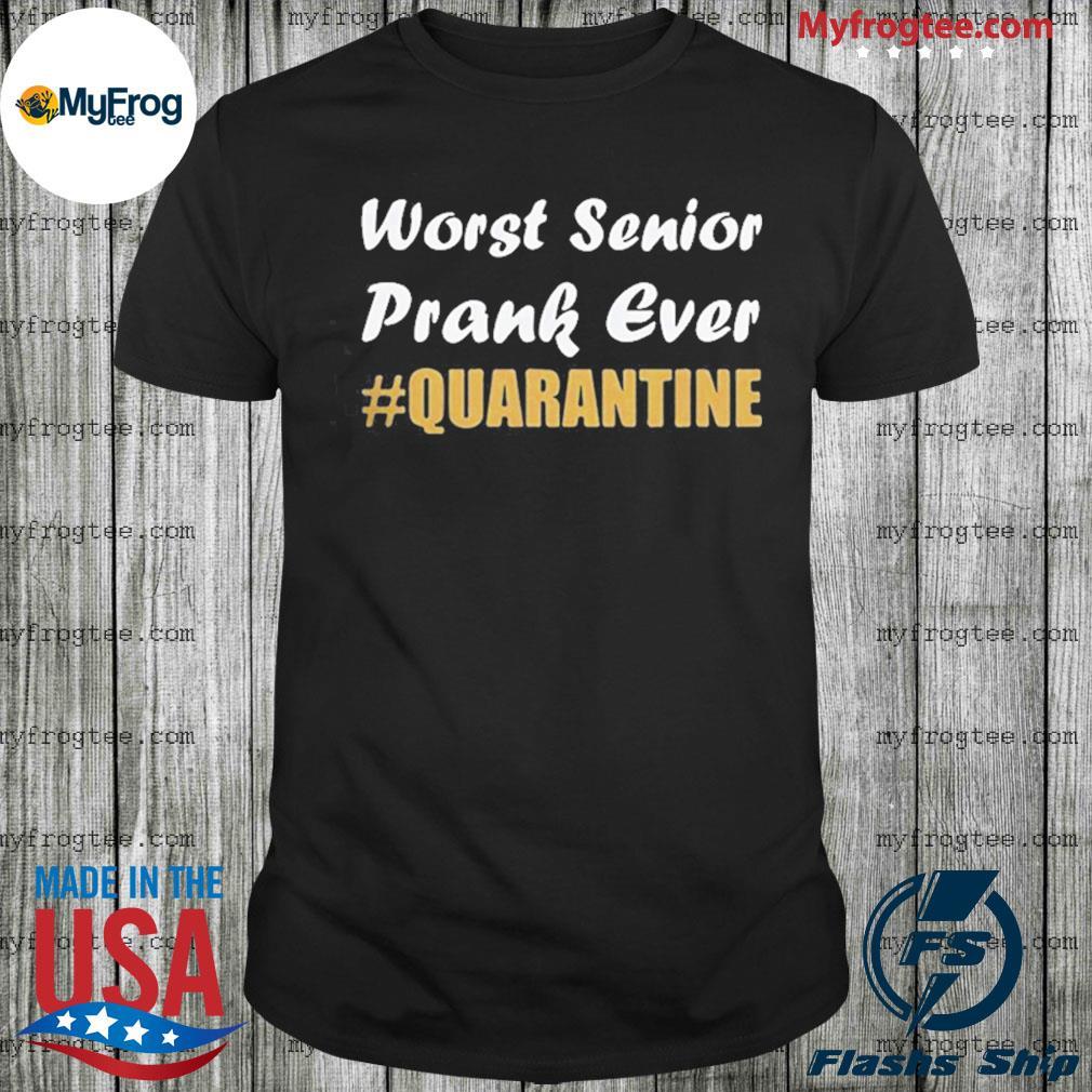 Worst Senior Prank Ever #Quarantine Shirt