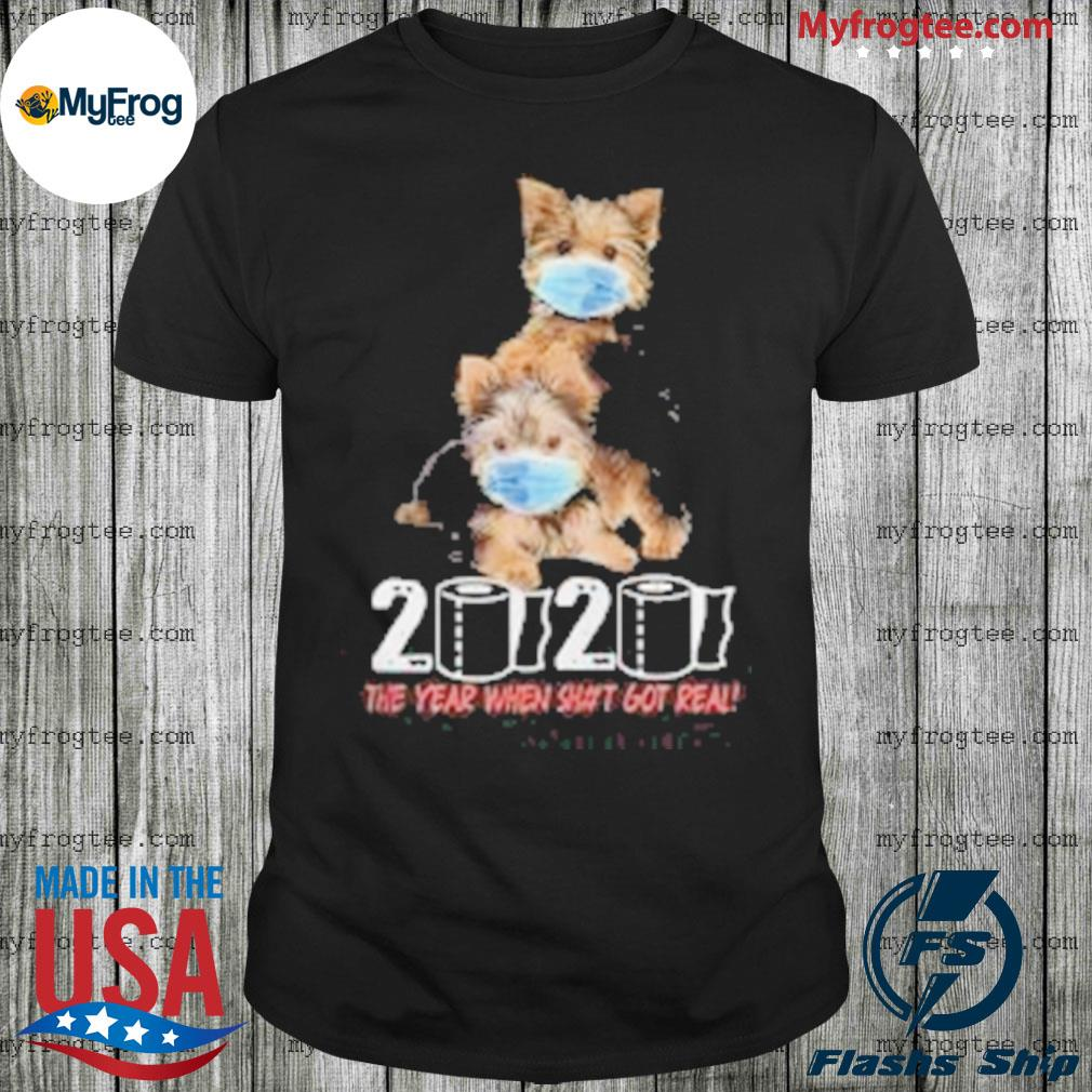 Yorkshire terrier 2020 the year when shit got real toilet paper covid19 shirt