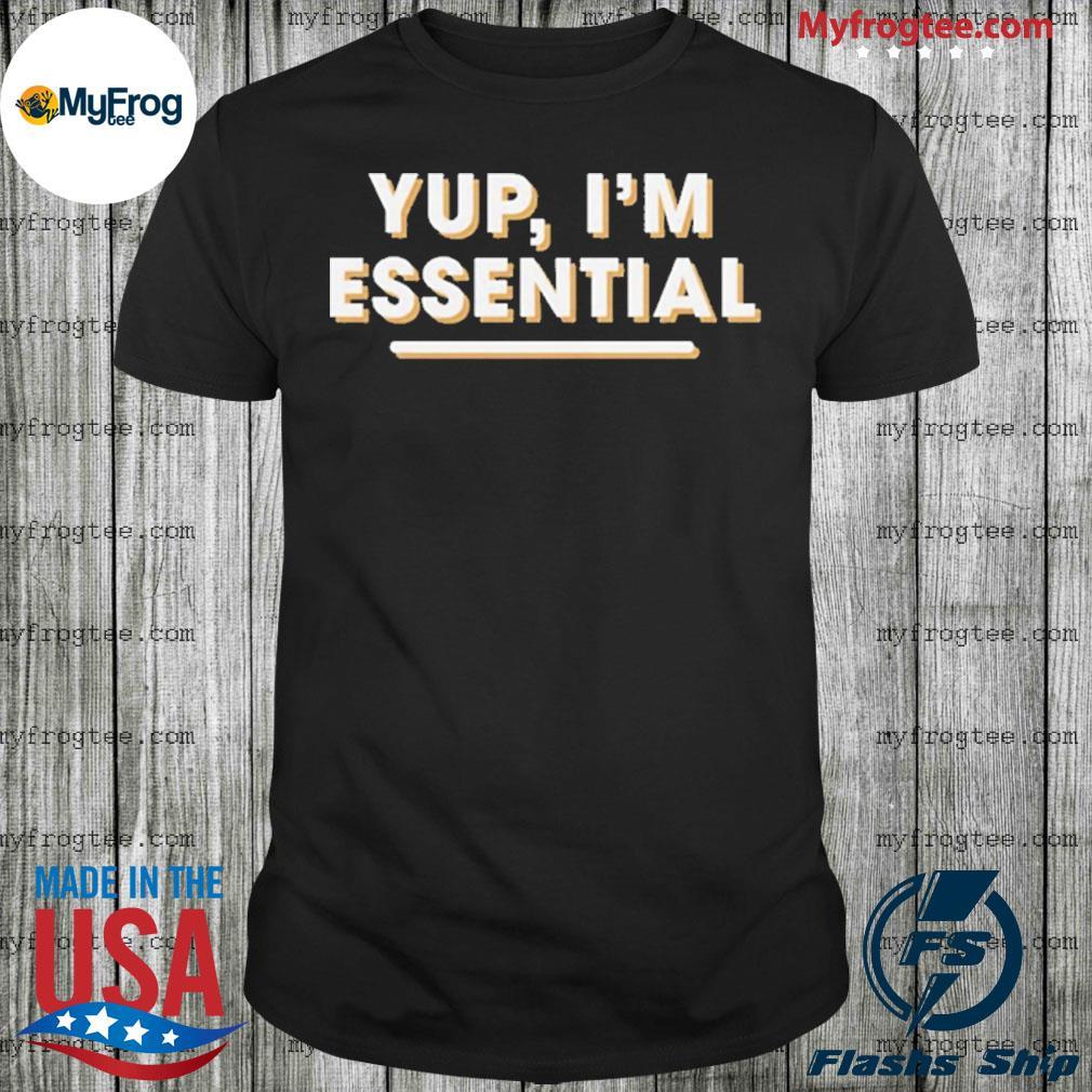 Yup I'm Essential Employee shirt