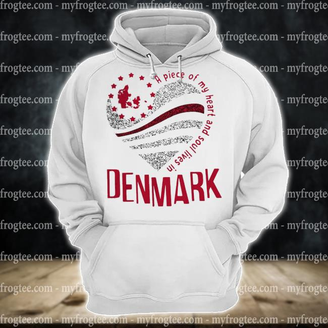 A piece of my heart and soul lives in denmark s hoodie