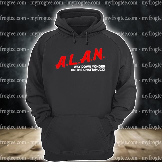 Alan way down yonder on the chattahoochee s hoodie