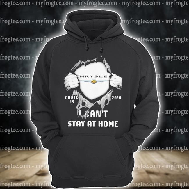 Chrysler Covid 19 2020 I can't stay at home s hoodie