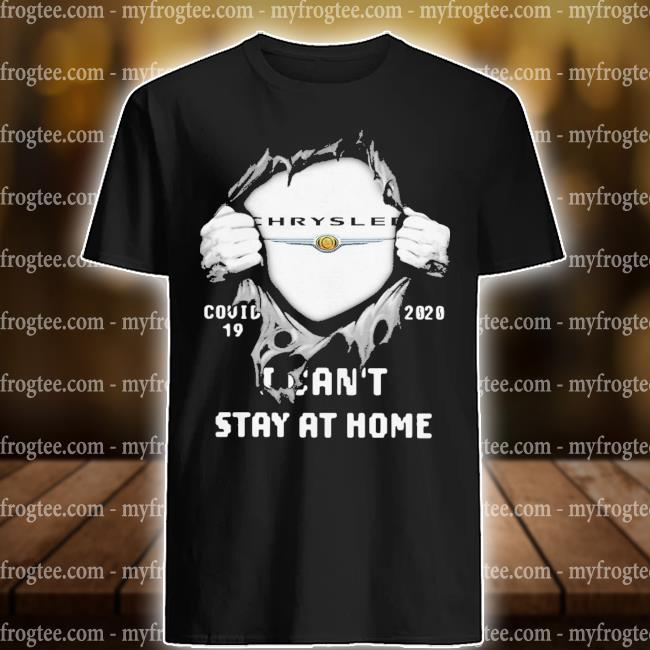 Chrysler Covid 19 2020 I can't stay at home shirt