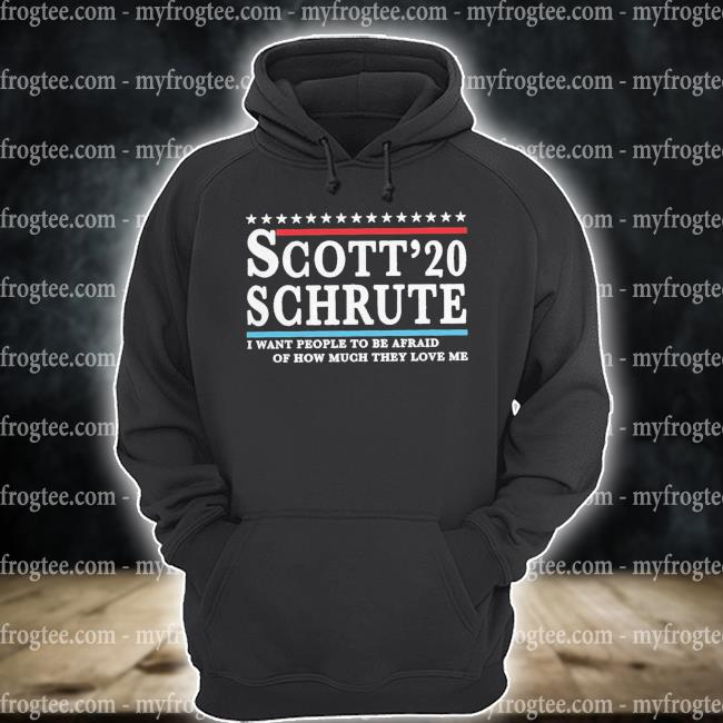 Funny Scott Schrute 2020 I Want People To Be Afraid Shirt hoodie