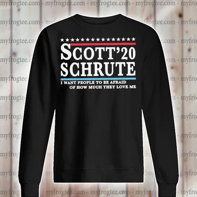 Funny Scott Schrute 2020 I Want People To Be Afraid Shirt sweater