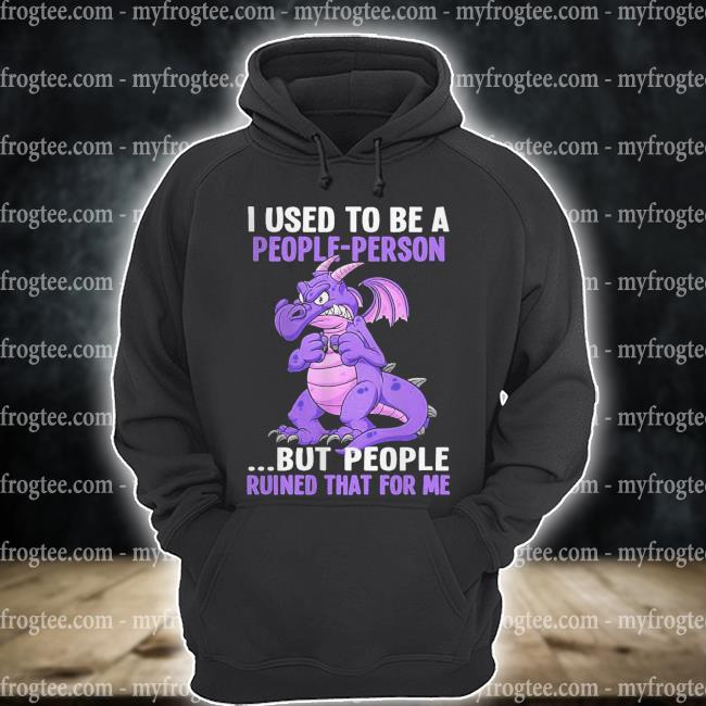 Grumpy Dragon I used to be a people person But people ruined that for me s hoodie