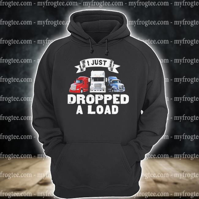 I just dropped a load s hoodie