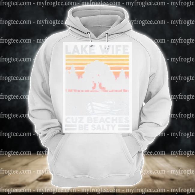 Lake life cuz beaches be salty vintage s hoodie