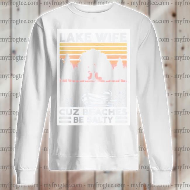 Lake life cuz beaches be salty vintage s sweatshirt