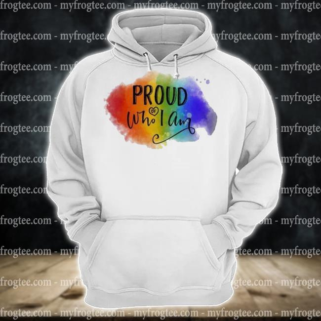LGBT Proud of who I am s hoodie