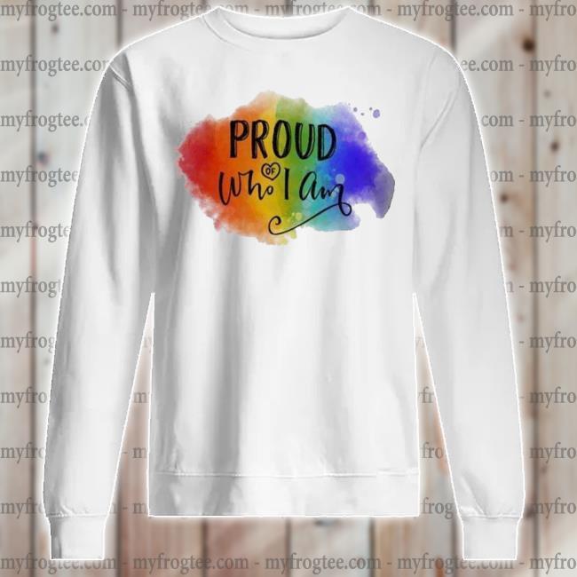 LGBT Proud of who I am s sweatshirt