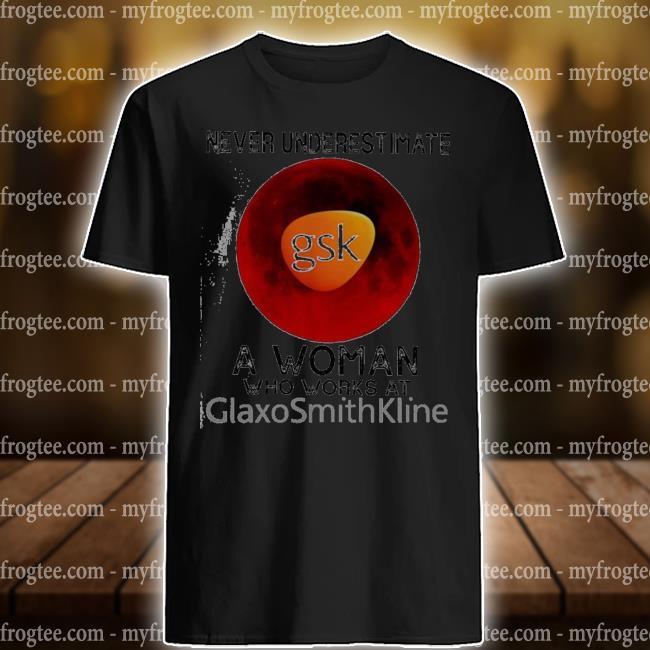 Nice ever underestimate a woman who works at glaxosmithkline shirt