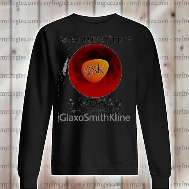 Nice ever underestimate a woman who works at glaxosmithkline s sweater