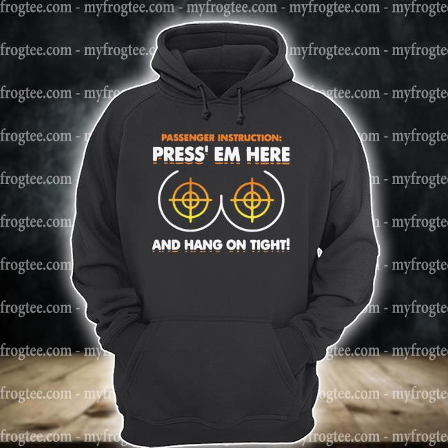 Passenger instruction press' em here and hang on tight s hoodie