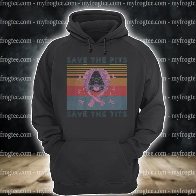 Save the pits save the tits breast cancer vintage s hoodie