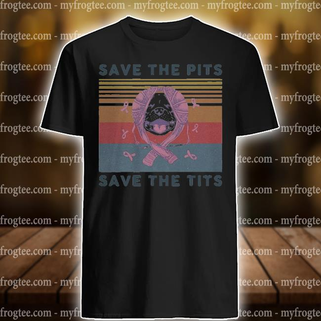 Save the pits save the tits breast cancer vintage shirt