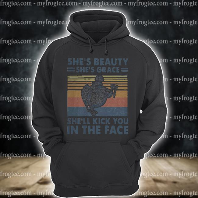 She's beauty she's grace she'll kick you in the face chicken vintage s hoodie
