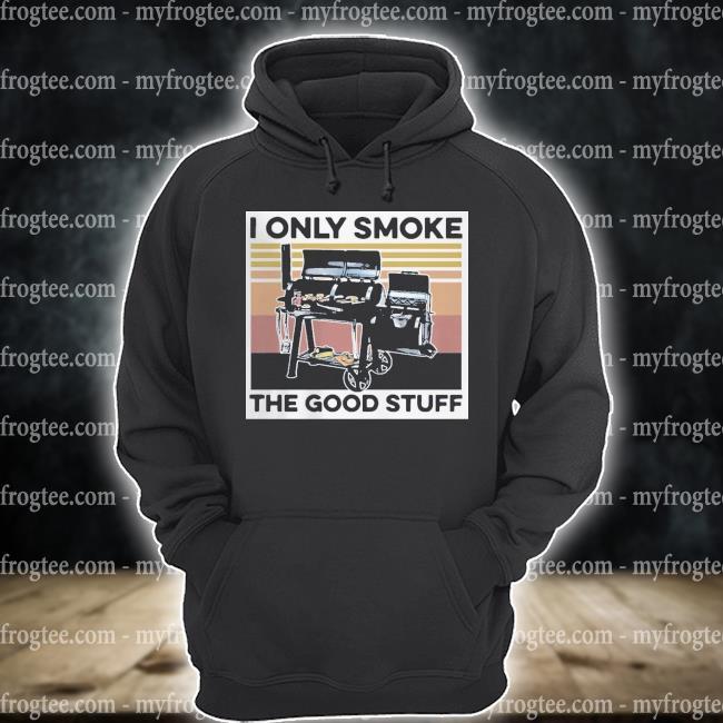 Smoker I only smoke the good stuff vintage s hoodie